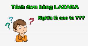 Tách đơn hàng Lazada để dùng mã giảm giá